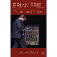Brian Friel: Theatre and Politics (BOK)