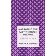 Narrating the Past Through Theatre: Four Crucial Texts (BOK)
