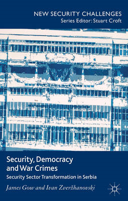 Security, Democracy and War Crimes: Security Sector Transformation in Serbia (BOK)