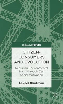 Citizen-Consumers and Evolution: Reducing Environmental Harm Through Our Social Motivation (BOK)