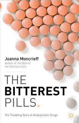The Bitterest Pills: The Troubling Story of Antipsychotic Drugs (BOK)