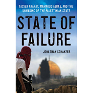 State of Failure: Yasser Arafat, Mahmoud Abbas, and the Unmaking of the Palestinian State (BOK)