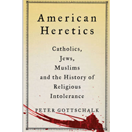 American Heretics: Catholics, Jews, Muslims and the History of Religious Intolerance (BOK)