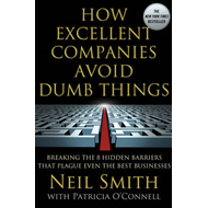 How Excellent Companies Avoid Dumb Things: Breaking the 8 Hidden Barriers That Plague Even the Best (BOK)