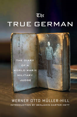 The True German: The Diary of a World War II Military Judge (BOK)