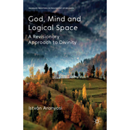 God, Mind and Logical Space: A Revisionary Approach to Divinity (BOK)