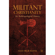 Militant Christianity: An Anthropological History (BOK)
