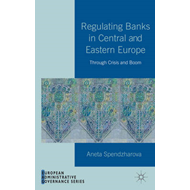 Regulating Banks in Central and Eastern Europe: Through Crisis and Boom (BOK)