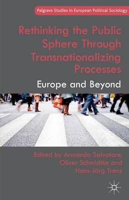 Rethinking the Public Sphere Through Transnationalizing Processes: Europe and Beyond (BOK)
