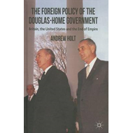 The Foreign Policy of the Douglas-Home Government: Britain, the United States and the End of Empire (BOK)
