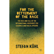 For the Betterment of the Race: The Rise and Fall of the International Movement for Eugenics and Rac (BOK)