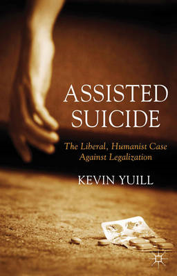 Assisted Suicide: The Liberal, Humanist Case Against Legalization (BOK)