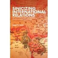Sinicizing International Relations: Self, Civilization, and Intellectual Politics in Subaltern East (BOK)