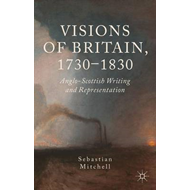 Visions of Britain, 1730-1830: Anglo-Scottish Writing and Representation (BOK)