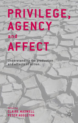 Privilege, Agency and Affect: Understanding the Production and Effects of Action (BOK)
