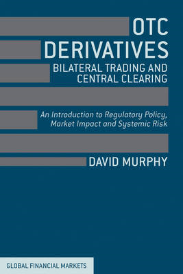 OTC Derivatives, Bilateral Trading and Central Clearing: An Introduction to Regulatory Policy, Marke (BOK)