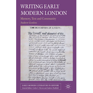 Writing Early Modern London: Memory, Text and Community (BOK)