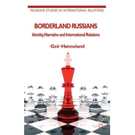 Borderland Russians: Identity, Narrative and International Relations (BOK)