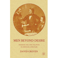 Men Beyond Desire: Manhood, Sex, and Violation in American Literature (BOK)