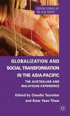 Globalization and Social Transformation in the Asia-Pacific: The Australian and Malayasian Experienc (BOK)