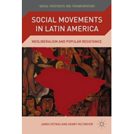 Social Movements in Latin America: Neoliberalism and Popular Resistance (BOK)