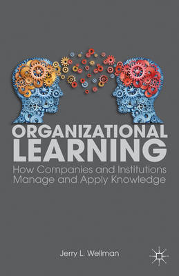 Organizational Learning: How Companies and Institutions Manage and Apply Knowledge (BOK)