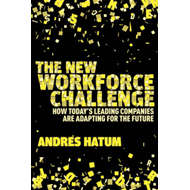 The New Workforce Challenge: How Today's Leading Companies are Adapting for the Future (BOK)