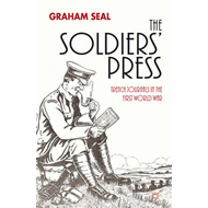 The Soldiers' Press: Trench Journals in the First World War (BOK)