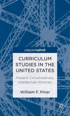 Curriculum Studies in the United States: Present Circumstances, Intellectual Histories (BOK)