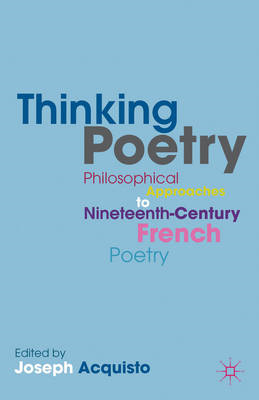 Thinking Poetry: Philosophical Approaches to Nineteenth-Century French Poetry (BOK)
