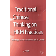 Traditional Chinese Thinking on HRM Practices: Heritage and Transformation in China (BOK)