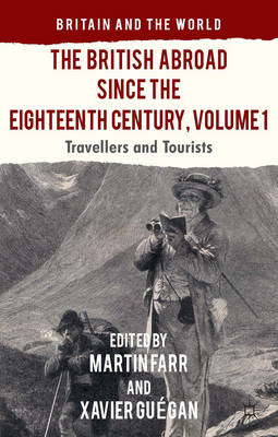 The British Abroad Since the Eighteenth Century: Travellers and Tourists: Volume 1 (BOK)