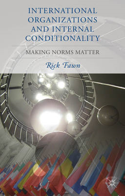 International Organizations and Internal Conditionality: Making Norms Matter (BOK)