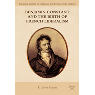 Benjamin Constant and the Birth of French Liberalism (BOK)