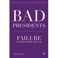 Bad Presidents: Failure in the White House (BOK)
