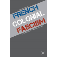 French Colonial Fascism: The Extreme Right in Algeria, 1919-1939 (BOK)