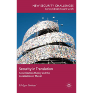 Security in Translation: Securitization Theory and the Localization of Threat (BOK)