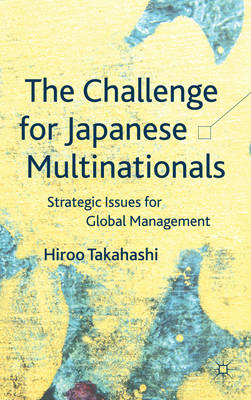 The Challenge for Japanese Multinationals: Strategic Issues for Global Management (BOK)