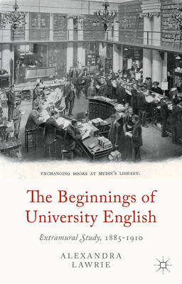 The Beginnings of University English: Extramural Study, 1885-1910 (BOK)