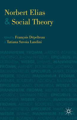 Norbert Elias and Social Theory: From Classics to Contemporaries (BOK)
