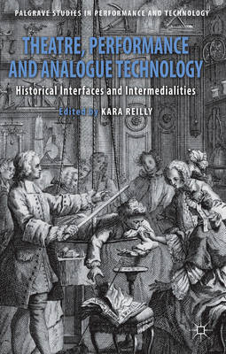Theatre, Performance and Analogue Technology: Historical Interfaces and Intermedialities (BOK)