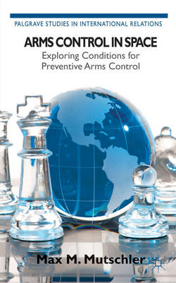 Arms Control in Space: Exploring Conditions for Preventive Arms Control (BOK)