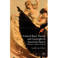 Critical Race Theory and Copyright in American Dance: Whiteness as Status Property (BOK)