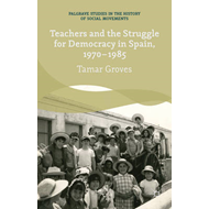 Teachers and the Struggle for Democracy in Spain, 1970-1985 (BOK)