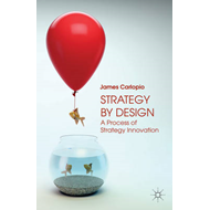 Strategy by Design: A Process of Strategy Innovation (BOK)
