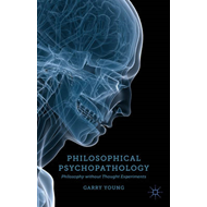 Philosophical Psychopathology: Philosophy without Thought Experiments (BOK)