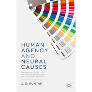 Human Agency and Neural Causes: Philosophy of Action and the Neuroscience of Voluntary Agency (BOK)