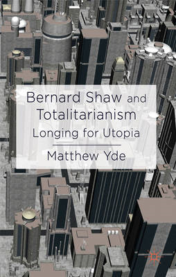 Bernard Shaw and Totalitarianism: Longing for Utopia (BOK)