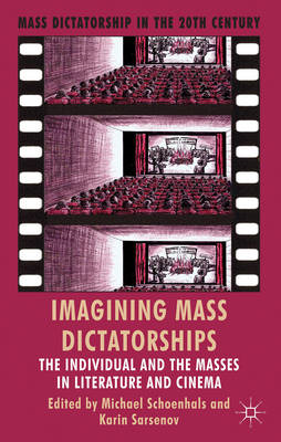 Imagining Mass Dictatorships: The Individual and the Masses in Literature and Cinema (BOK)