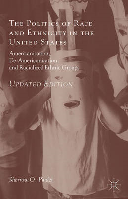 The Politics of Race and Ethnicity in the United States: Americanization, De-Americanization, and Ra (BOK)